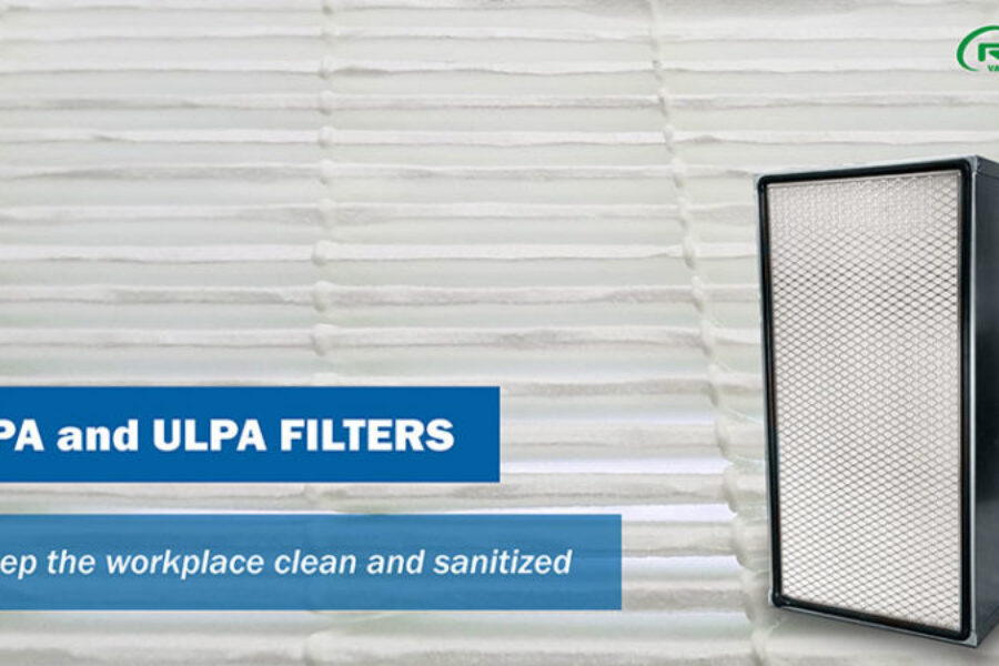 HEPA and ULPA FILTERS  TO KEEP THE WORKPLACE CLEAN AND SANITIZED